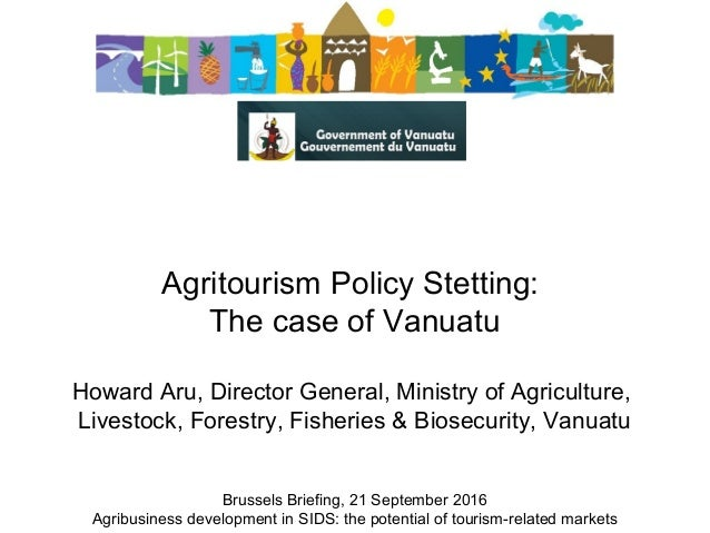 AgritourismPolicyStetting: ThecaseofVanuatu  HowardAru,DirectorGeneral,MinistryofAgriculture, Livestock,For...