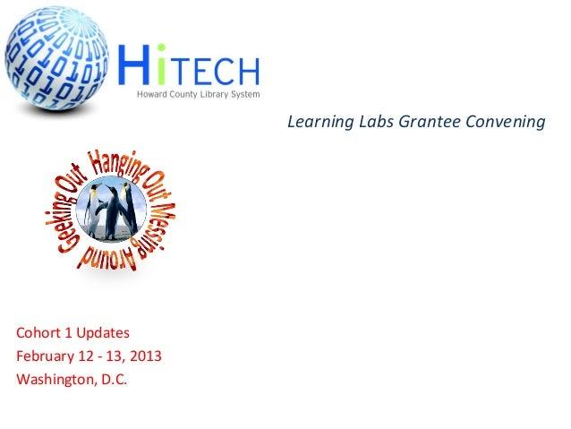 Learning Labs Grantee ConveningCohort 1 UpdatesFebruary 12 - 13, 2013Washington, D.C.