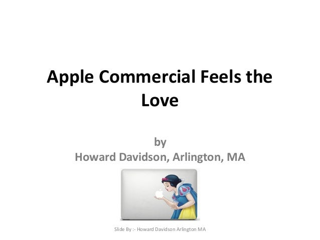 Apple Commercial Feels the Love by Howard Davidson, Arlington, MA Slide By :- Howard Davidson Arlington MA