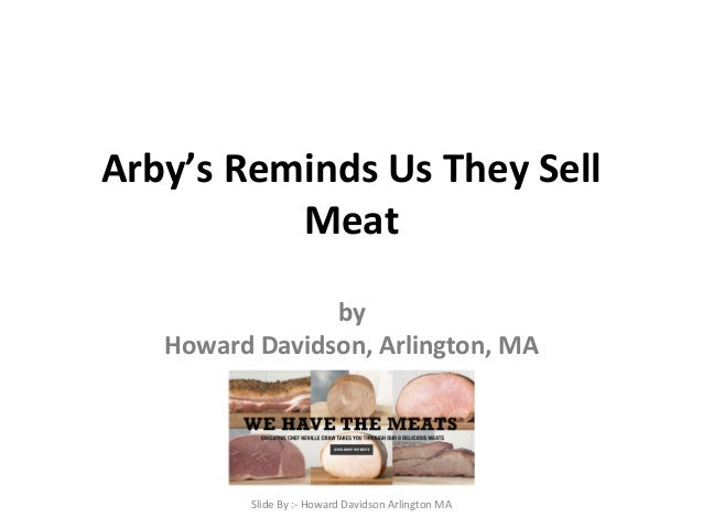 Arby's Reminds Us They Sell  Meat  by  Howard Davidson, Arlington, MA  Slide By :- Howard Davidson Arlington MA