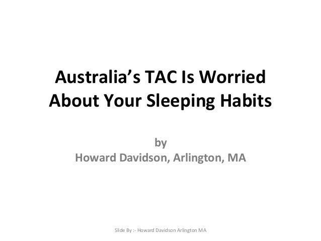 Australia's TAC Is Worried About Your Sleeping Habits by Howard Davidson, Arlington, MA Slide By :- Howard Davidson Arling...