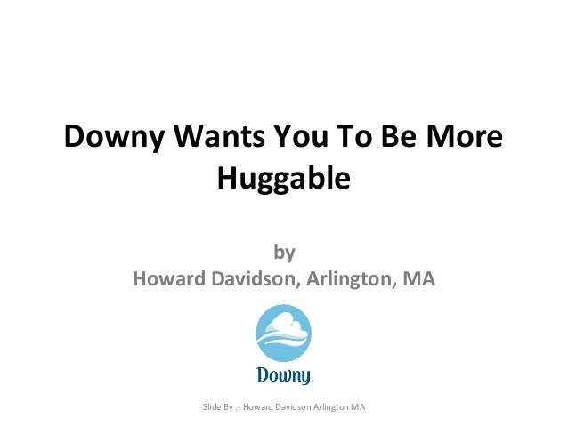 Downy Wants You To Be More Huggable by Howard Davidson, Arlington, MA Slide By :- Howard Davidson Arlington MA