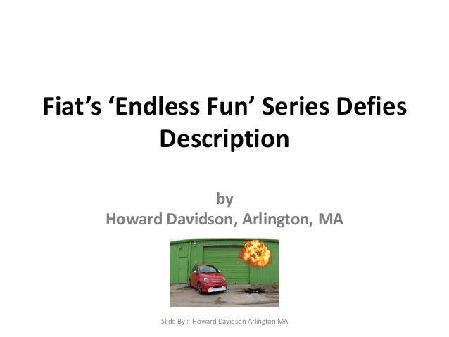 Fiat's 'Endless Fun' Series Defies Description by Howard Davidson, Arlington, MA Slide By :- Howard Davidson Arlington MA