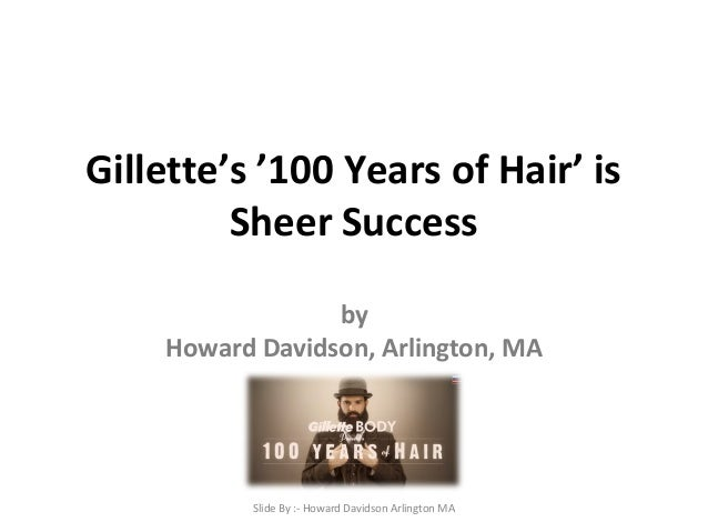 Gillette's '100 Years of Hair' is Sheer Success by Howard Davidson, Arlington, MA Slide By :- Howard Davidson Arlington MA