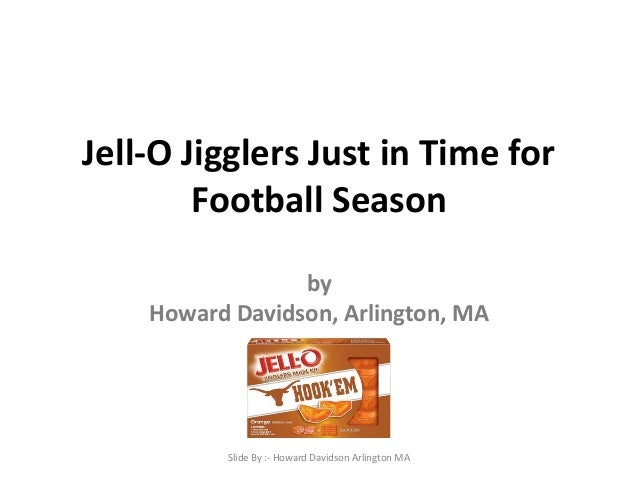 Jell-O Jigglers Just in Time for  Football Season  by  Howard Davidson, Arlington, MA  Slide By :- Howard Davidson Arlingt...