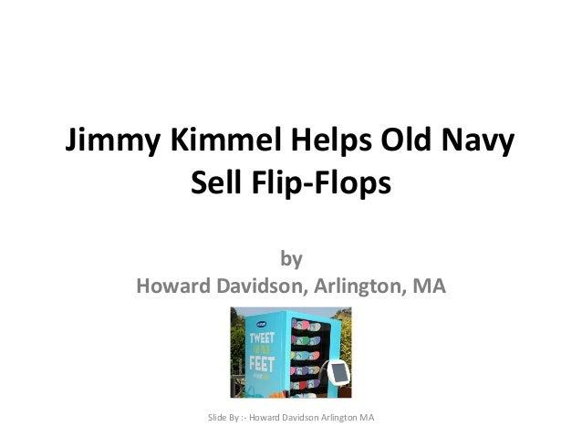 Jimmy Kimmel Helps Old Navy Sell Flip-Flops by Howard Davidson, Arlington, MA Slide By :- Howard Davidson Arlington MA