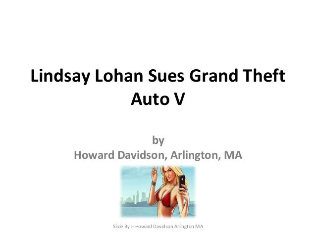 Lindsay Lohan Sues Grand Theft Auto V by Howard Davidson, Arlington, MA Slide By :- Howard Davidson Arlington MA