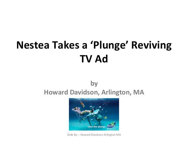 Nestea Takes a 'Plunge' Reviving TV Ad by Howard Davidson, Arlington, MA Slide By :- Howard Davidson Arlington MA