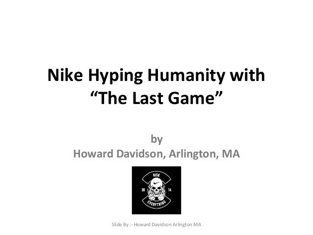 "Nike Hyping Humanity with ""The Last Game"" by Howard Davidson, Arlington, MA Slide By :- Howard Davidson Arlington MA"