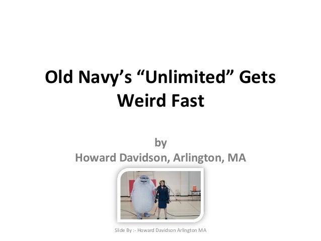 "Old Navy's ""Unlimited"" Gets  Weird Fast  by  Howard Davidson, Arlington, MA  Slide By :- Howard Davidson Arlington MA"