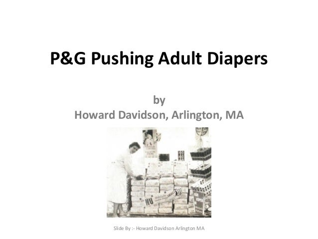 P&G Pushing Adult Diapers by Howard Davidson, Arlington, MA Slide By :- Howard Davidson Arlington MA