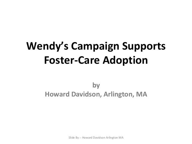 Wendy's Campaign Supports Foster-Care Adoption by Howard Davidson, Arlington, MA Slide By :- Howard Davidson Arlington MA