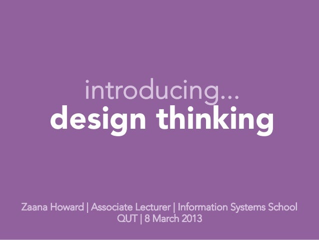 introducing...      design thinking                                           Zaana Howard | Associate Lecturer | Informat...