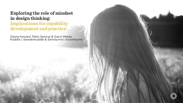 1 Exploring the role of mindset in design thinking: Implications for capability development and practice Zaana Howard, Mel...