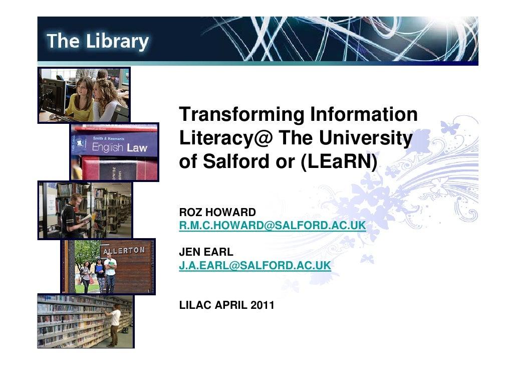 Transforming InformationLiteracy@ The Universityof Salford or (LEaRN)ROZ HOWARDR.M.C.HOWARD@SALFORD.AC.UKJEN EARLJ.A.EARL@...