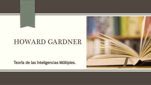 HOWARD GARDNER Teoría de las Inteligencias Múltiples.