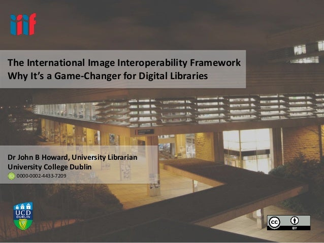 The International Image Interoperability Framework Why It's a Game-Changer for Digital Libraries Dr John B Howard, Univers...