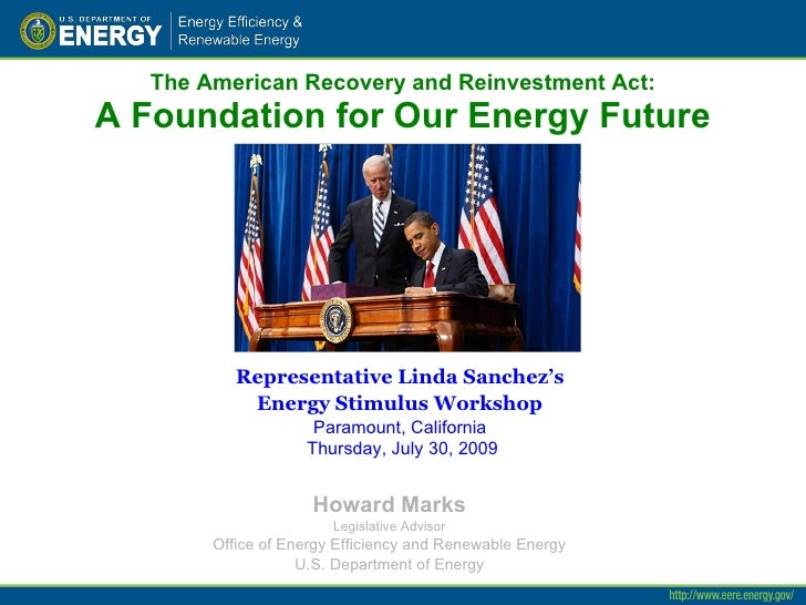 The American Recovery and Reinvestment Act: A Foundation for Our Energy Future Howard Marks Legislative Advisor Office of ...