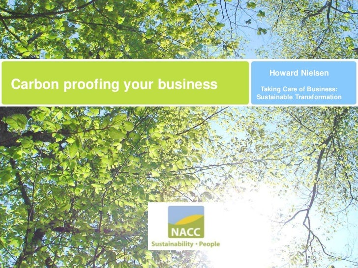 Howard NielsenCarbon proofing your business    Taking Care of Business:                                Sustainable Transfo...
