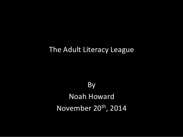The Adult Literacy League  By  Noah Howard  November 20th, 2014