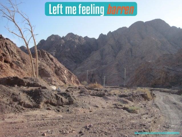 Left me feeling barren https://www.flickr.com/photos/32751486@N00/4608907049/