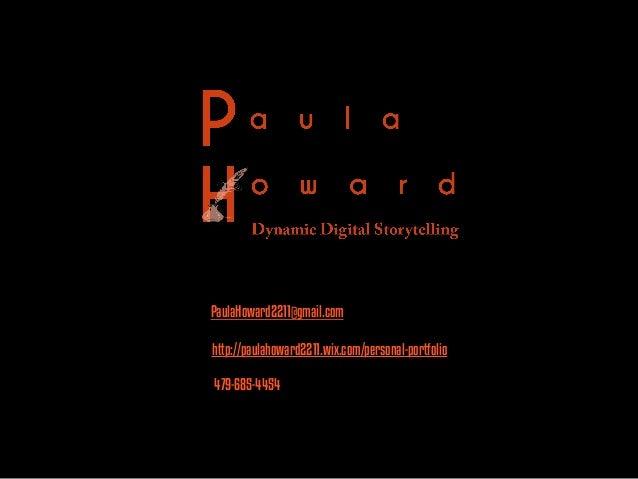 PaulaHoward2211@gmail.com 479-685-4454 http://paulahoward2211.wix.com/personal-portfolio