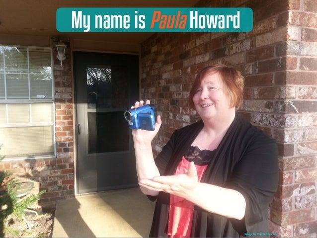 My name is Paula Howard Image by Curtis Howard