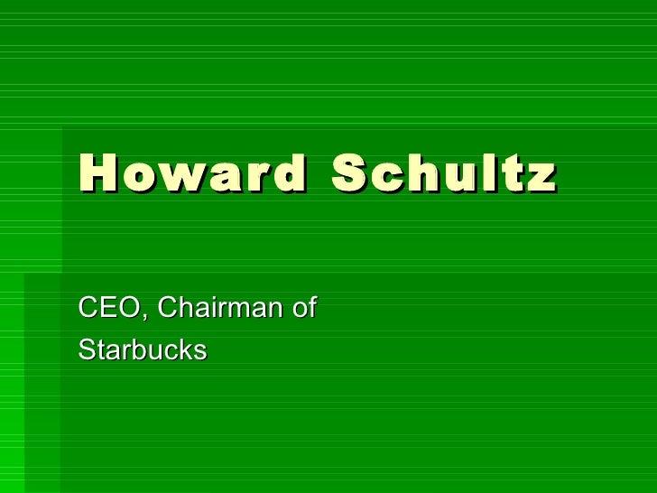 Howard Schultz CEO, Chairman of Starbucks