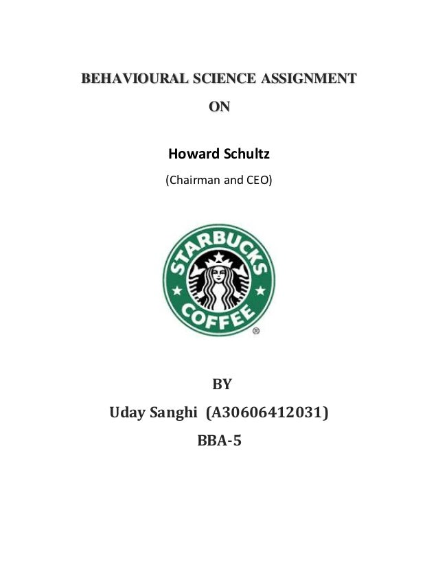 BEHAVIOURAL SCIENCE ASSIGNMENT  ON  Howard Schultz  (Chairman and CEO)  BY  Uday Sanghi (A30606412031)  BBA-5