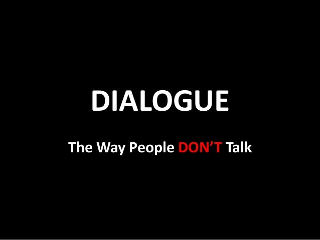 DIALOGUE The Way People DON'T Talk