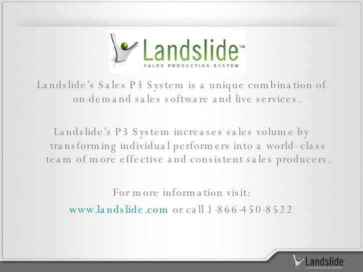 <ul><li>Landslide's Sales P3 System is a unique combination of on-demand sales software and live services.  </li></ul><ul>...