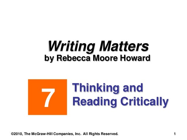 Writing Matters by Rebecca Moore Howard Thinking and Reading Critically7 ©2010, The McGraw-Hill Companies, Inc. All Rights...