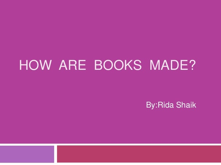 How  are  books  made?<br />By:Rida Shaik<br />