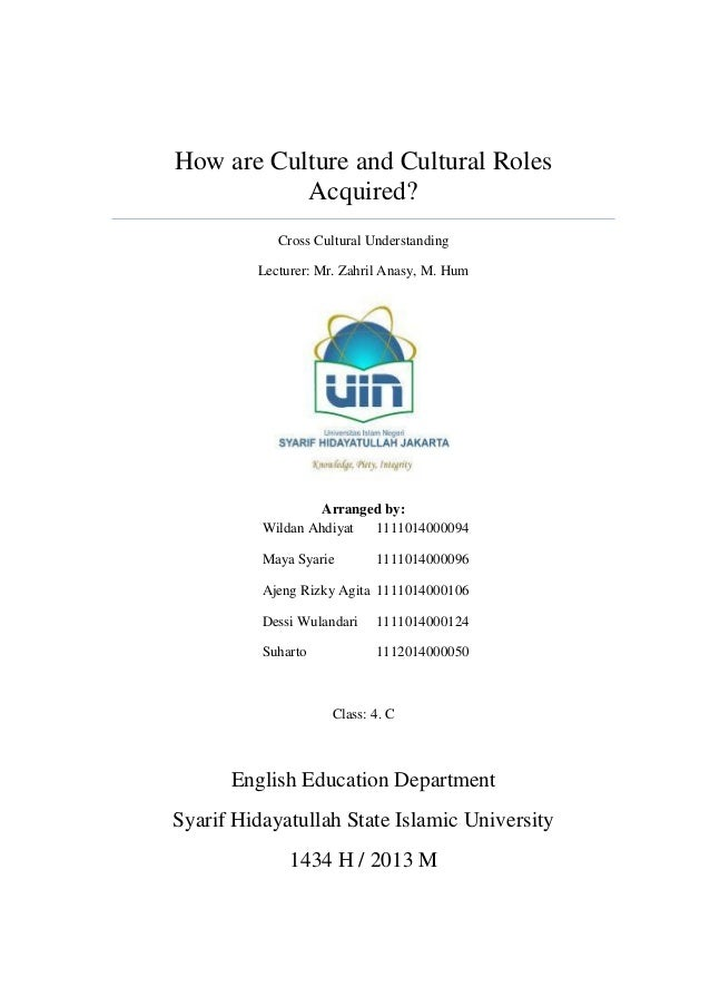 How are Culture and Cultural Roles Acquired? Cross Cultural Understanding Lecturer: Mr. Zahril Anasy, M. Hum Arranged by: ...