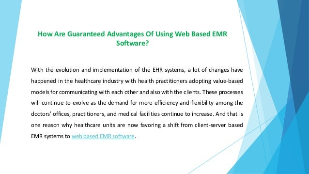 How Are Guaranteed Advantages Of Using Web Based EMR Software? With the evolution and implementation of the EHR systems, a...