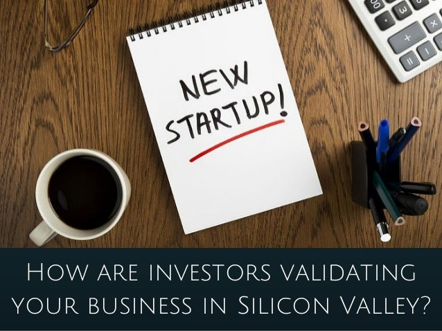How are investors validating your business in Silicon Valley?