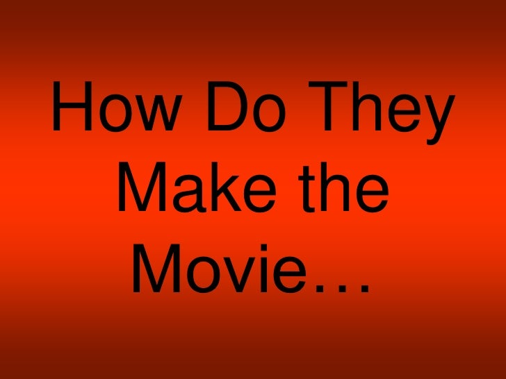 How Do They Make the Movie…<br />