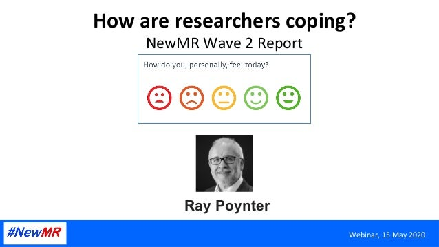 How	are	researchers	coping?	 NewMR	Wave	2	Report	 Ray Poynter	 Webinar,	15	May	2020