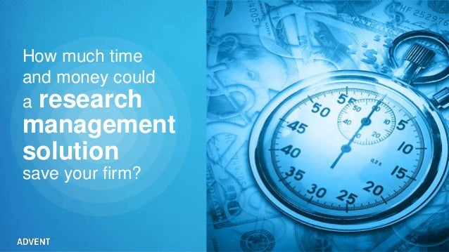 How much time and money could a research management save your firm? Copyright © 2013 Advent Software, Inc. All rights rese...