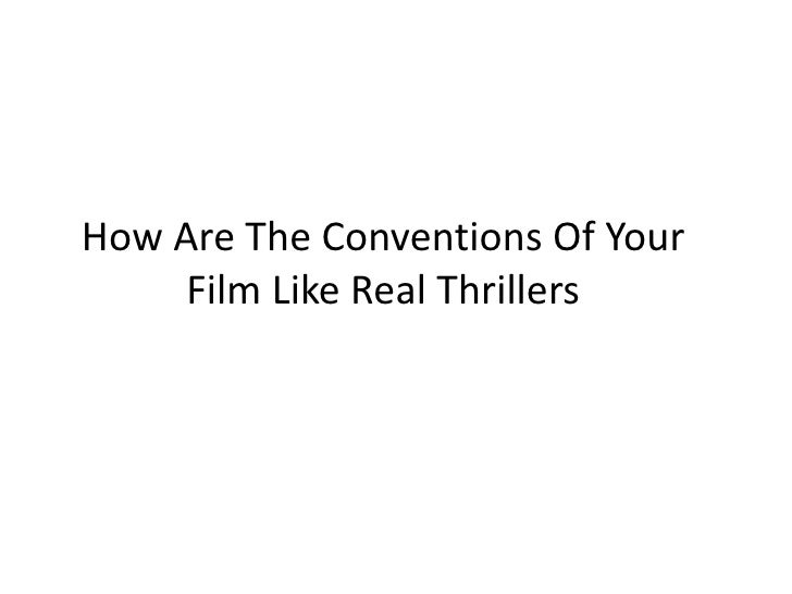 How Are The Conventions Of Your     Film Like Real Thrillers