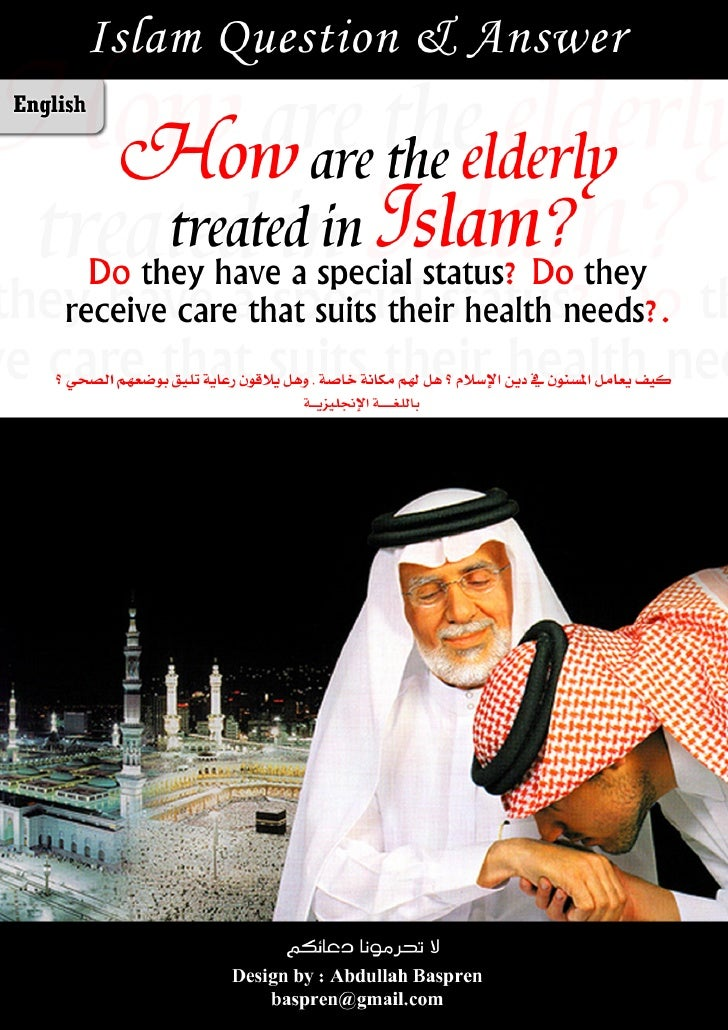 Muslim society and the care of the elderly How are the elderly treated in Islam? Do they have a special status? Do they re...