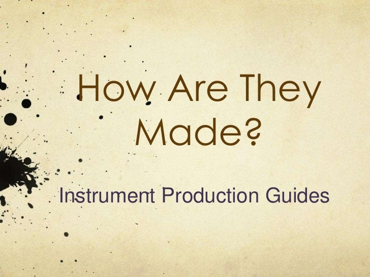 How Are They   Made?Instrument Production Guides