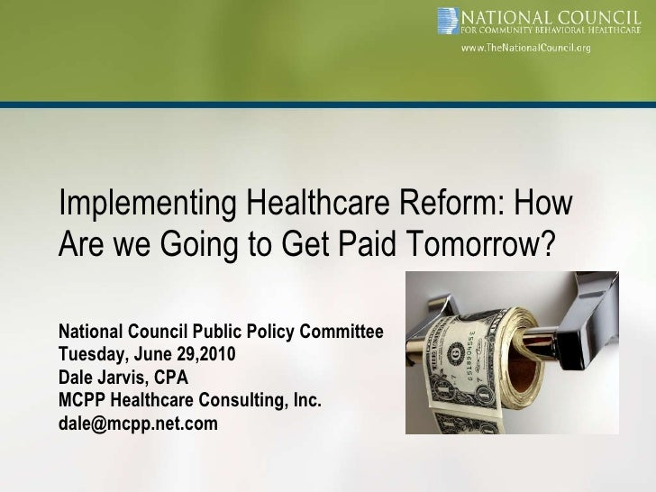 National Council Public Policy Committee Tuesday, June 29,2010 Dale Jarvis, CPA MCPP Healthcare Consulting, Inc. [email_ad...