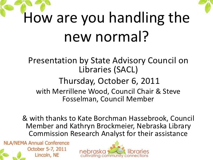 How are you handling the new normal? <br />Presentation by State Advisory Council on Libraries (SACL)<br /> Thursday, Octo...