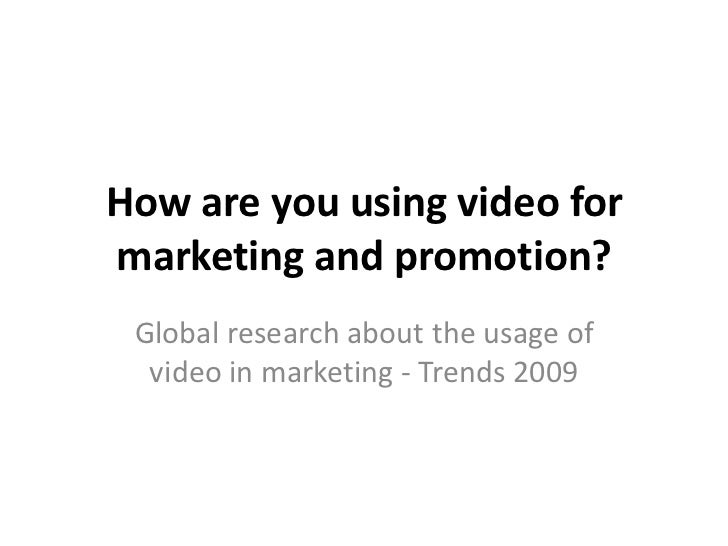 How are you using video for marketing and promotion?  Global research about the usage of   video in marketing - Trends 2009