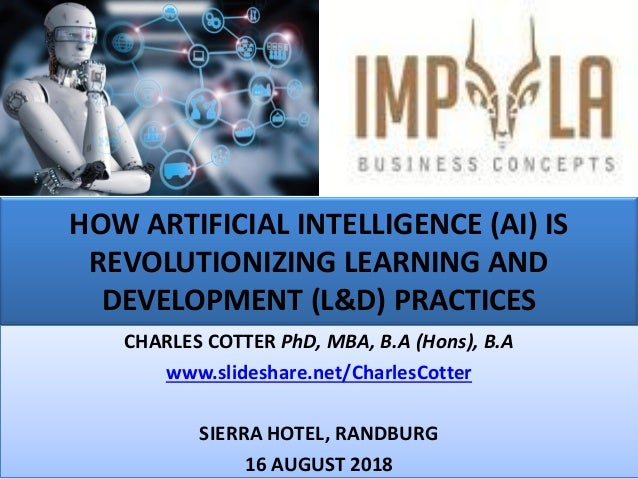 HOW ARTIFICIAL INTELLIGENCE (AI) IS REVOLUTIONIZING LEARNING AND DEVELOPMENT (L&D) PRACTICES CHARLES COTTER PhD, MBA, B.A ...