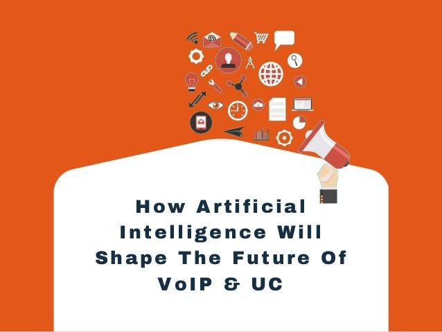 How Artificial Intelligence Will Shape The Future Of VoIP & UC