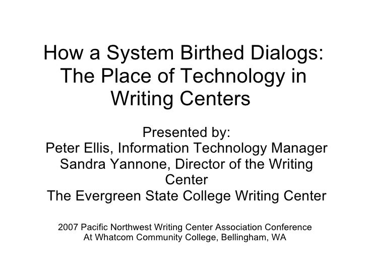 How a System Birthed Dialogs: The Place of Technology in Writing Centers  Presented by: Peter Ellis, Information Technolog...
