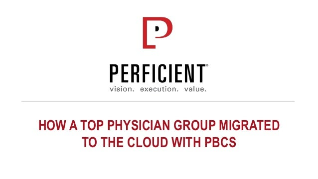 HOW A TOP PHYSICIAN GROUP MIGRATED TO THE CLOUD WITH PBCS