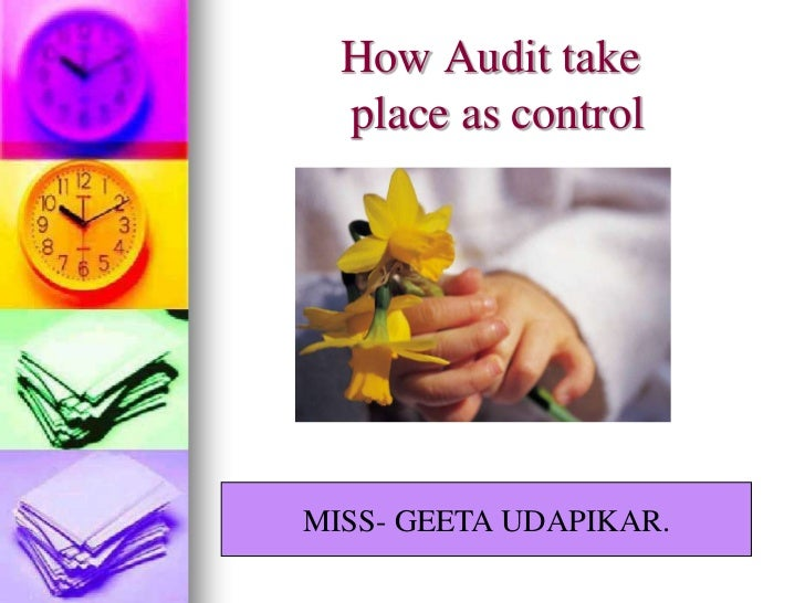 How Audit take  place as controlMISS- GEETA UDAPIKAR.